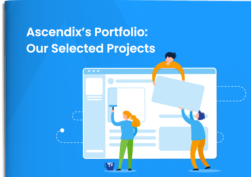 Cover Ascendix's Portfolio Our Selected Custom Software Development Projects